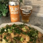 Frank Brewing Co. New England Sunshine IPA with Cheesy Shrimp and Cauliflower Mash.